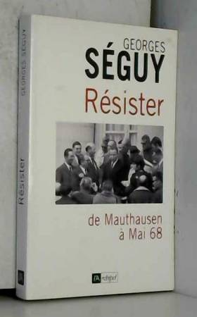 Georges Séguy - Résister : De Mauthausen à Mai 68
