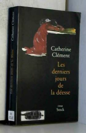 Catherine Clément - Les derniers jours de la déesse