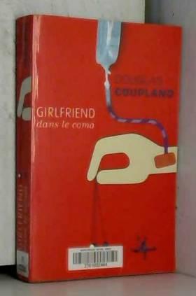 Douglas Coupland - Girlfriend dans le coma
