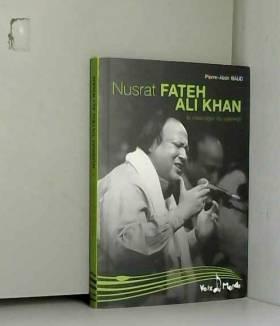 Pierre-Alain Baud - Nusrat Fateh Ali Khan : Le messager du qawwali