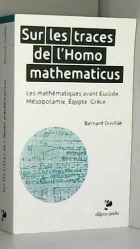 Bernard Duvillié - Sur les Traces de l'Homo Mathematicus les Mathématiques Avant Euclide Mésopotamie Égypte Grèce