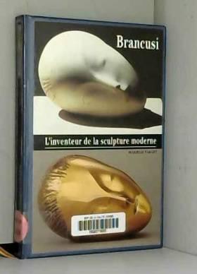 BRANCUSI. L'inventeur de la...