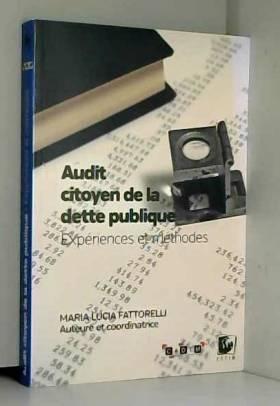 Maria Lucia Fattorelli, Collectif, Julie... - Audit citoyen de la dette publique : Expériences et méthodes