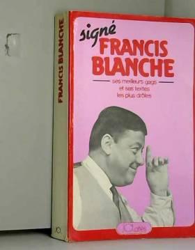 Francis Blanche et Henri Marc - Signé Francis Blanche : Une anthologie de ses meilleurs gags et de ses textes les plus drôles