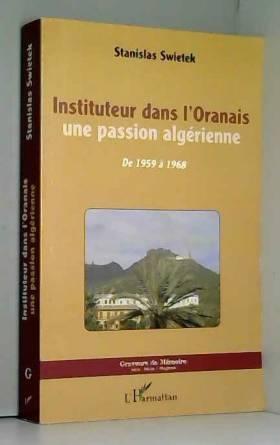 Stanislas Swietek - Instituteur dans l'Oranais: Une passion algérienne - De 1959 à 1968