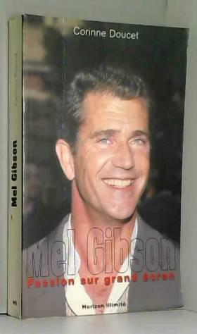 Mel Gibson : Passion sur...