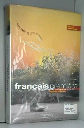 P. Bruley, S. Daireaux, M. Degoulet, K.... - L'écume des lettres - Livre unique de français 1re - Livre élève grand format - Edition 2011