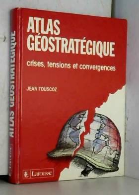 Atlas stratégique : crises,...