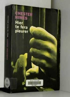 HIMES CHESTER - Hier te fera pleurer [Relié] by Himes, Chester, Lemoine, Daniel