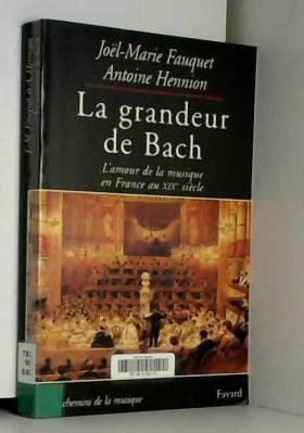 Joël-Marie Fauquet et Antoine Hennion - La grandeur de Bach