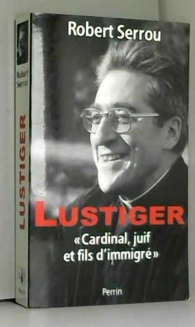 Lustiger. Cardinal, juif et...