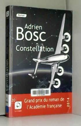 Adrien Bosc - Constellation (Grands caractères) Grand prix du roman de l'Académie française 2014