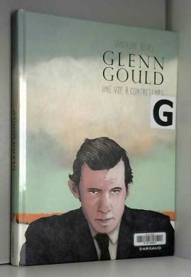 Glenn Gould, une vie à...