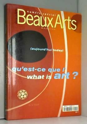 Numéro spécial Beaux Arts magazine. Aujourd'hui today. Qu'est-ce que l'art? What is art? [Broché]...