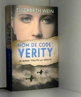 Elizabeth Wein - Nom de code : Verity Je dirai toute la vérité
