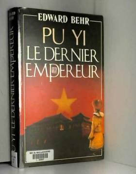 Behr Edward - Pu Yi, le dernier empereur
