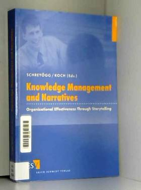Georg Schreyogg et Joch Koch - Knowledge Management and Narratives: Organizational Effectiveness Through Storrytelling