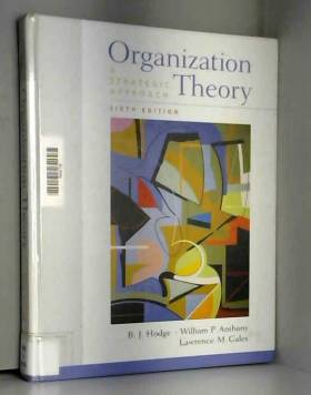 B. J. Hodge, William P. Anthony et Lawrence M.... - Organization Theory: A Strategic Approach