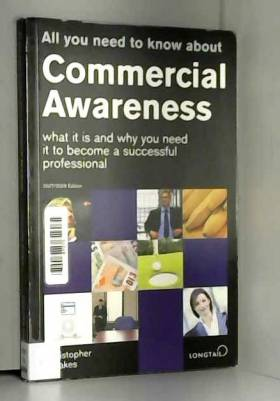 Christopher Stoakes - All You Need to Know About Commercial Awareness 2007/2008: What it is and Why You Need it to...
