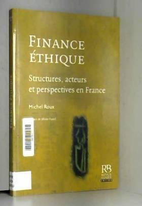 Michel Roux et Olivier Pastré - Finance éthique : Structures, acteurs et perspectives en France