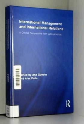 Ana Guedes et Alex Faria - International Management and International Relations: A Critical Perspective from Latin America