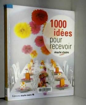 1000 idées pour recevoir :...