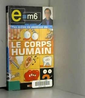 Mac Lesggy, Philippe Bonnel et Richard Poisson - E  M6 - Mes drôles de questions sur : Le corps humain