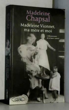 MADELEINE VIONNET, MA MERE...