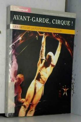 Avant-garde, cirque ! Les...
