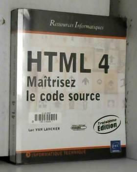 HTML 4 - Maîtrisez le code...