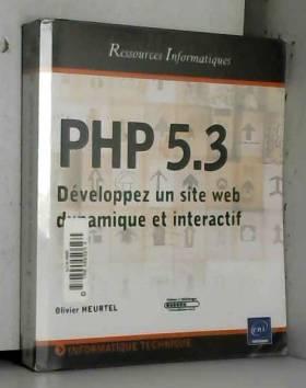 Olivier Heurtel - PHP 5.3 - Développez un site web dynamique et interactif