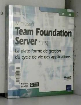 Florent Santin - Microsoft Team Foundation Server (TFS) - La plate-forme de gestion du cycle de vie des applications