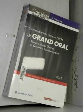 Serge Guinchard et Collectif - Le grand oral : protection des libertés et des droits fondamentaux - Examen d'entrée dans un CRFPA