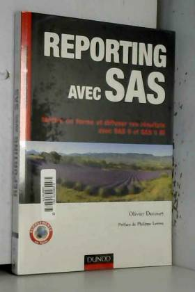 Olivier Decourt - Reporting avec SAS - Mettre en forme et diffuser vos résultats avec SAS 9 et SAS 9 BI