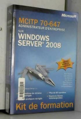 Orin Thomas, Ian McLean, J.C. Mackin et... - MCITP 70-647 - Administrateur d'entreprise sur Windows Server 2008: Kit de formation