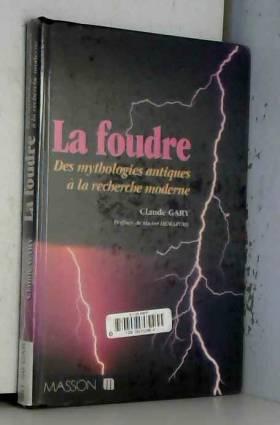 Claude Gary - LA FOUDRE. Des mythologie antiques à la recherche moderne, 2ème édition