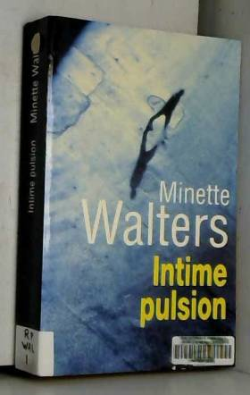 Minette Walters - Intime pulsion