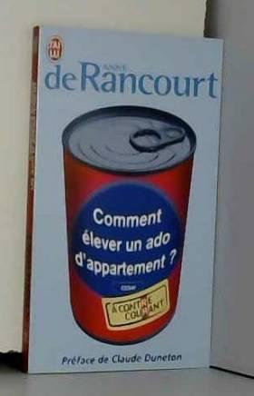 Anne de Rancourt et Claude Duneton - Comment élever un ado d'appartement ?