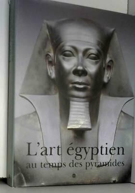 L'ART EGYPTIEN AU TEMPS DES...