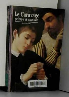 Le Caravage : Peintre et...