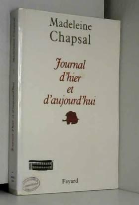 Madeleine Chapsal - Journal d'hier et d'aujourd'hui, Tome 1 :