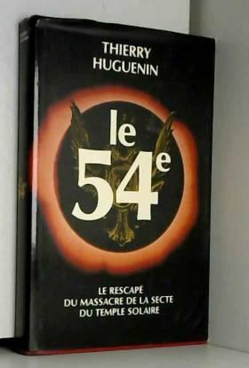 Thierry Huguenin - Le 54e. Le rescapé du massacre de la secte du temple solaire