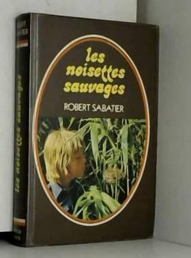 Robert Sabatier - Les noisettes sauvages