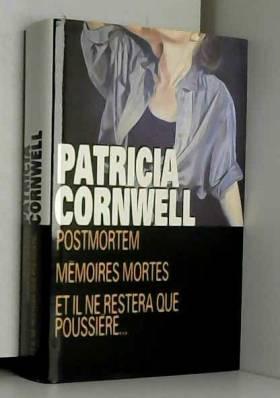 Patricia Cornwell - Postmortem, mémoires mortes, et il ne restera que poussière