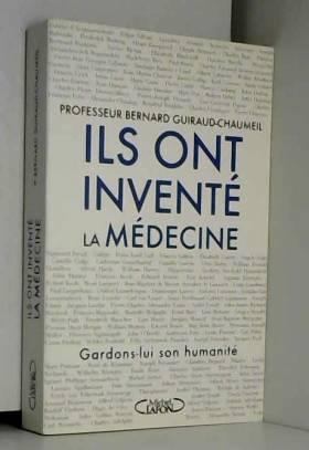 Bernard Guiraud-chaumeil - Ils ont inventé la médecine