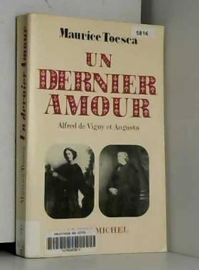 Maurice Toesca - Un dernier amour : Alfred de Vigny et Augusta