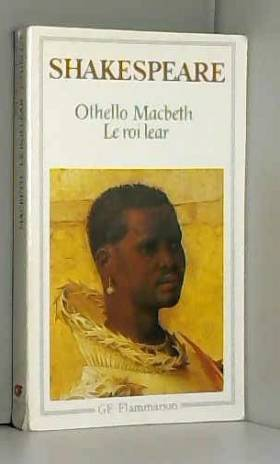 Othello, Le Roi Lear, Macbeth
