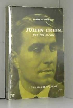 Robert de Saint Jean et Julien Green - Robert de Saint Jean. Julien Green par lui-même