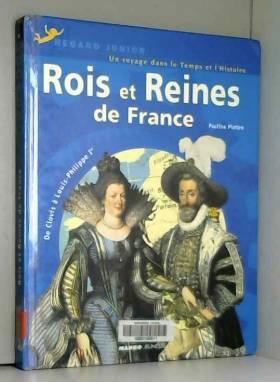 Rois et Reines de France :...