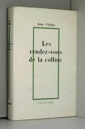 Anne Philippe - Les rendez-vous de la colline / Philipe, Anne / Réf26770